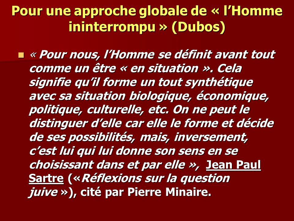 Pour une approche globale de « lHomme ininterrompu » (Dubos) « Pour nous, lHomme se définit avant tout comme un être « en situation ». Cela signifie q