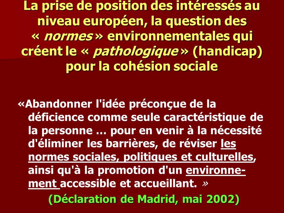La prise de position des intéressés au niveau européen, la question des « normes » environnementales qui créent le « pathologique » (handicap) pour la