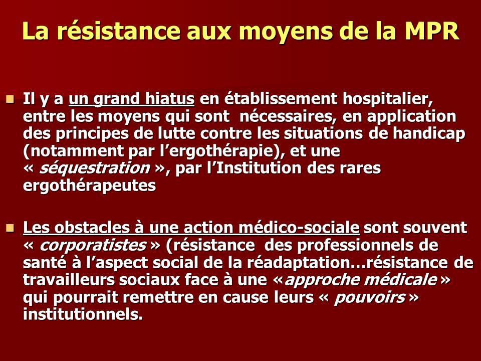 La résistance aux moyens de la MPR Il y a un grand hiatus en établissement hospitalier, entre les moyens qui sont nécessaires, en application des prin