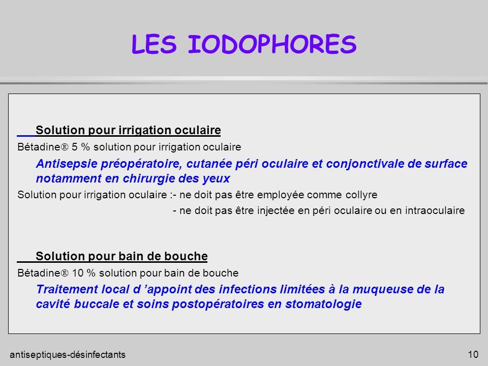 antiseptiques-désinfectants 10 LES IODOPHORES Solution pour irrigation oculaire Bétadine 5 % solution pour irrigation oculaire Antisepsie préopératoir