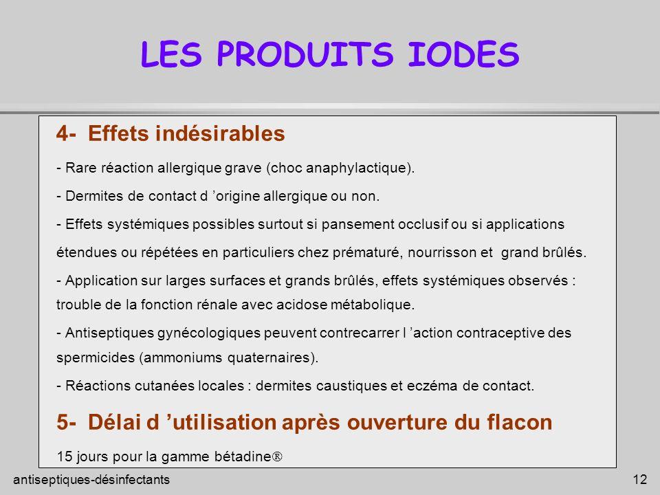 antiseptiques-désinfectants 12 LES PRODUITS IODES 4- Effets indésirables - Rare réaction allergique grave (choc anaphylactique). - Dermites de contact