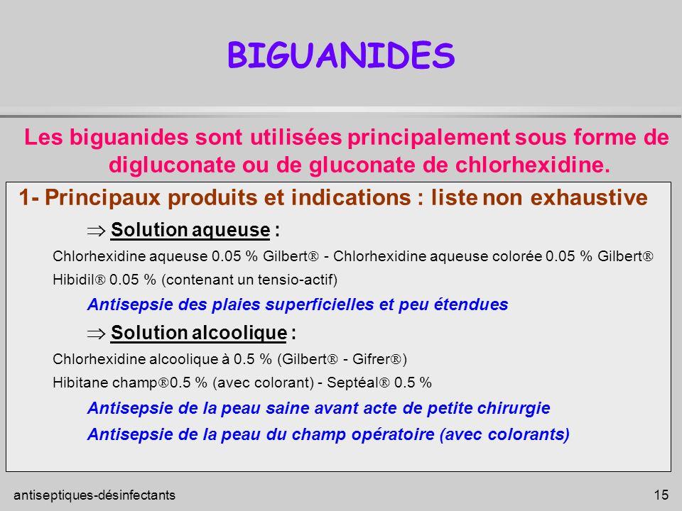 antiseptiques-désinfectants 15 BIGUANIDES Les biguanides sont utilisées principalement sous forme de digluconate ou de gluconate de chlorhexidine. 1-