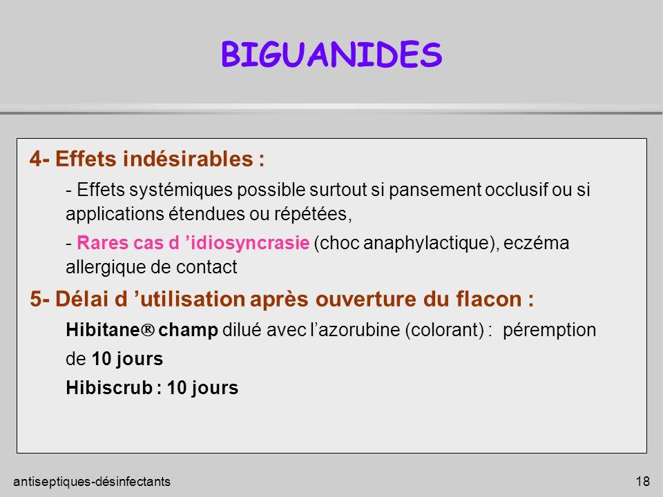antiseptiques-désinfectants 18 BIGUANIDES 4- Effets indésirables : - Effets systémiques possible surtout si pansement occlusif ou si applications éten