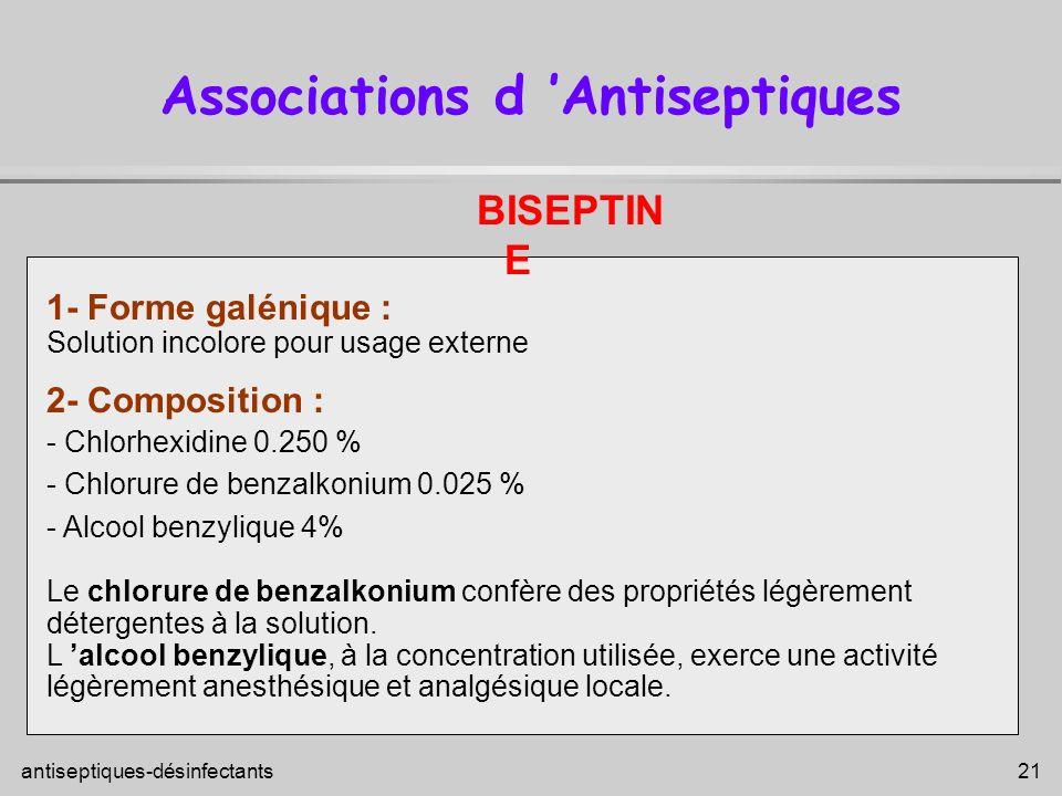 antiseptiques-désinfectants 21 Associations d Antiseptiques 1- Forme galénique : Solution incolore pour usage externe 2- Composition : - Chlorhexidine