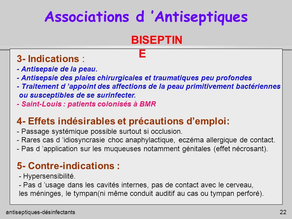 antiseptiques-désinfectants 22 Associations d Antiseptiques 3- Indications : - Antisepsie de la peau. - Antisepsie des plaies chirurgicales et traumat