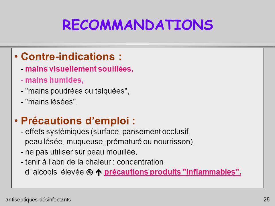 antiseptiques-désinfectants 25 Contre-indications : - mains visuellement souillées, - mains humides, -