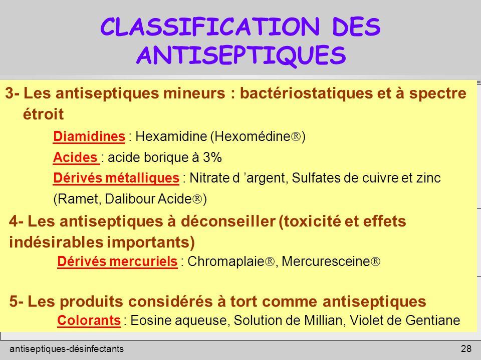 antiseptiques-désinfectants 28 CLASSIFICATION DES ANTISEPTIQUES 3- Les antiseptiques mineurs : bactériostatiques et à spectre étroit Diamidines : Hexa