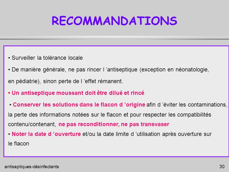 antiseptiques-désinfectants 30 RECOMMANDATIONS Surveiller la tolérance locale De manière générale, ne pas rincer l antiseptique (exception en néonatol