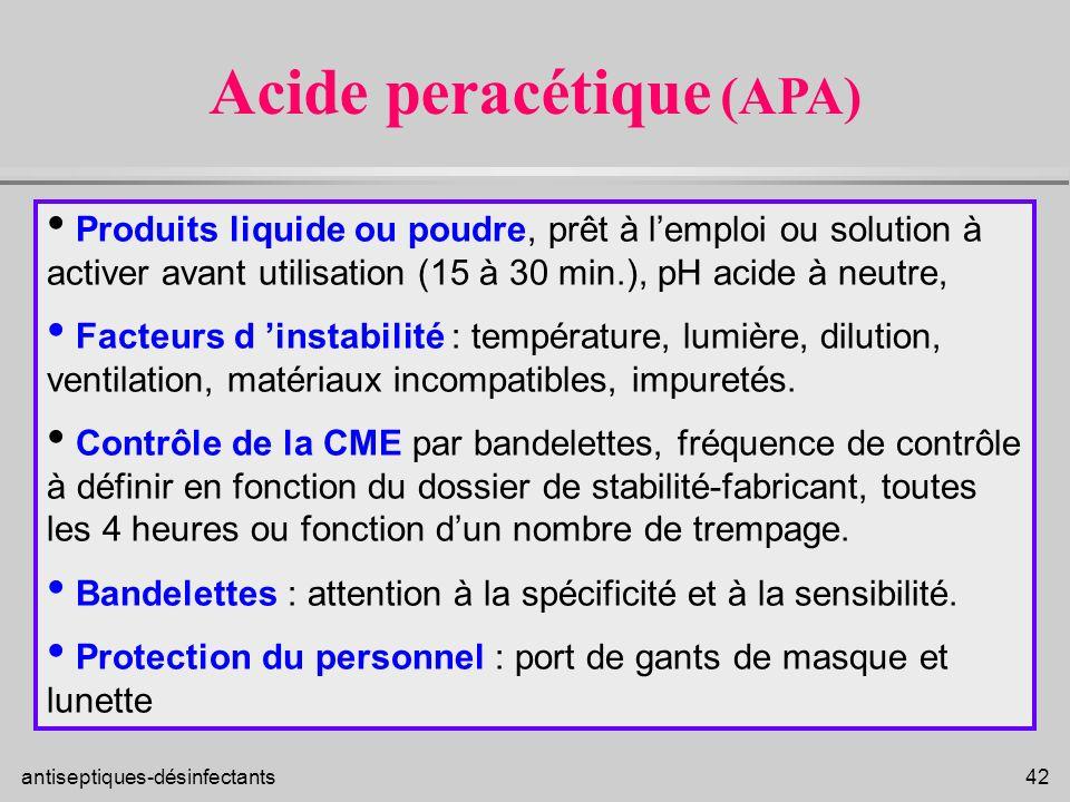 antiseptiques-désinfectants 42 Produits liquide ou poudre, prêt à lemploi ou solution à activer avant utilisation (15 à 30 min.), pH acide à neutre, F