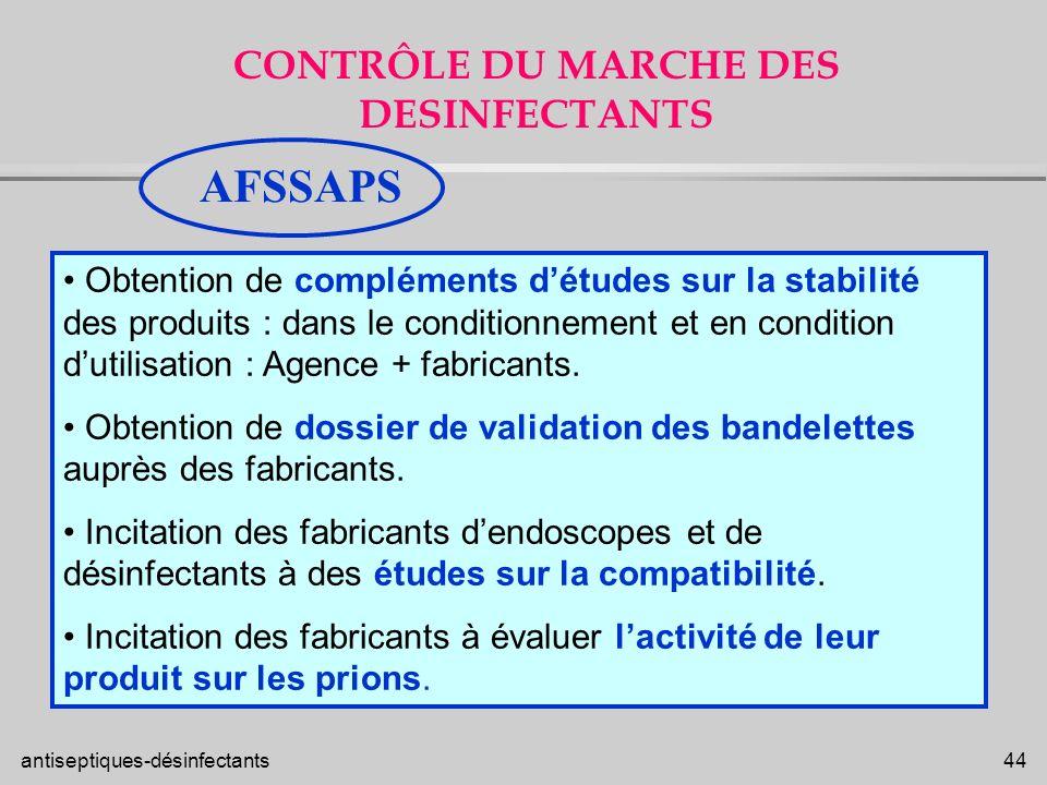 antiseptiques-désinfectants 44 CONTRÔLE DU MARCHE DES DESINFECTANTS Obtention de compléments détudes sur la stabilité des produits : dans le condition