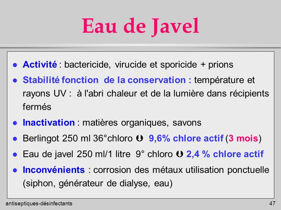 antiseptiques-désinfectants 47 Eau de Javel l Activité : bactericide, virucide et sporicide + prions l Stabilité fonction de la conservation : tempéra