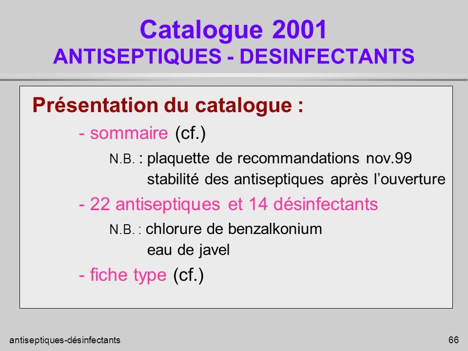 antiseptiques-désinfectants 66 Catalogue 2001 ANTISEPTIQUES - DESINFECTANTS Présentation du catalogue : - sommaire (cf.) N.B. : plaquette de recommand