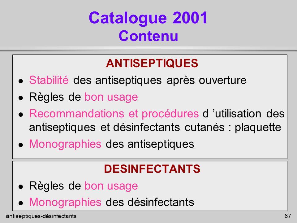 antiseptiques-désinfectants 67 Catalogue 2001 Contenu ANTISEPTIQUES l Stabilité des antiseptiques après ouverture l Règles de bon usage l Recommandati