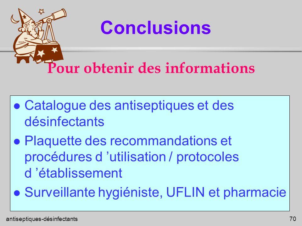 antiseptiques-désinfectants 70 Pour obtenir des informations l Catalogue des antiseptiques et des désinfectants l Plaquette des recommandations et pro
