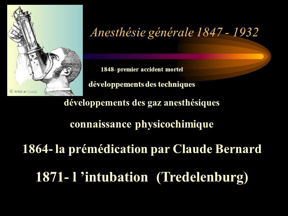 Anesthésie générale 1847 - 1932 1848- premier accident mortel développements des techniques développements des gaz anesthésiques connaissance physicoc