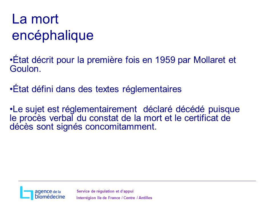 Service de régulation et dappui Interrégion Ile de France / Centre / Antilles La mort encéphalique État décrit pour la première fois en 1959 par Mollaret et Goulon.