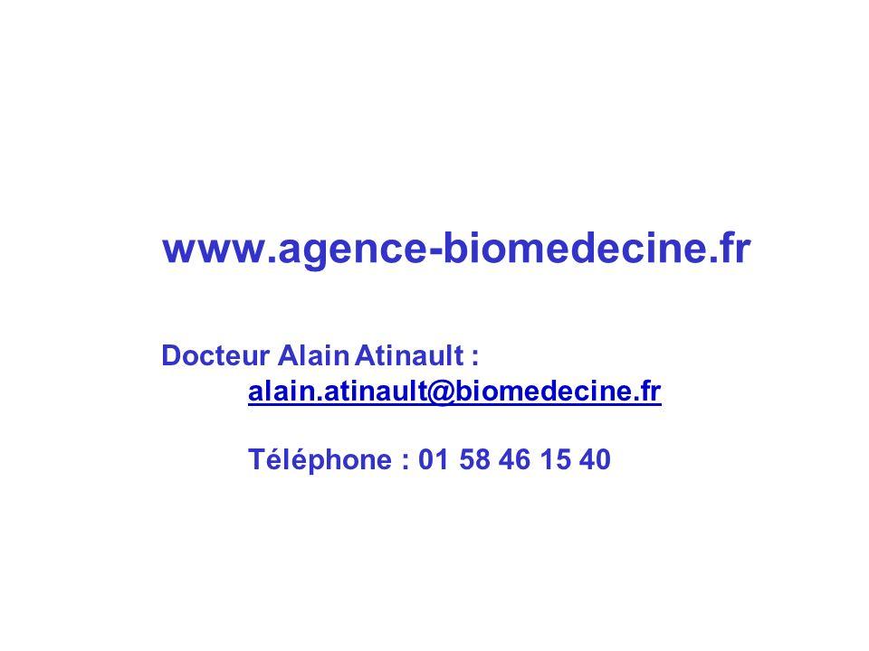 www.agence-biomedecine.fr Docteur Alain Atinault : alain.atinault@biomedecine.fr Téléphone : 01 58 46 15 40