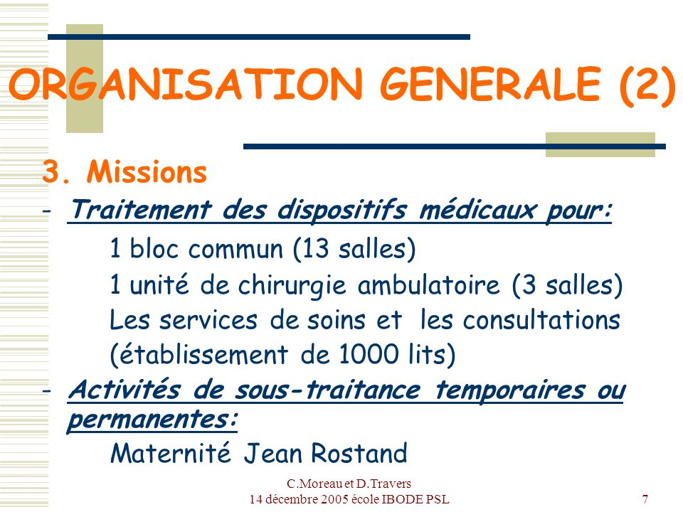 C.Moreau et D.Travers 14 décembre 2005 école IBODE PSL18 TRACABILITE : Objectifs (3) Sécurité du patient pouvoir limiter l étendue d un problème système qualité+++