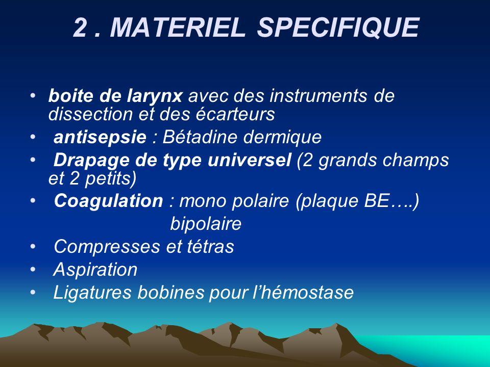 2. MATERIEL SPECIFIQUE boite de larynx avec des instruments de dissection et des écarteurs antisepsie : Bétadine dermique Drapage de type universel (2