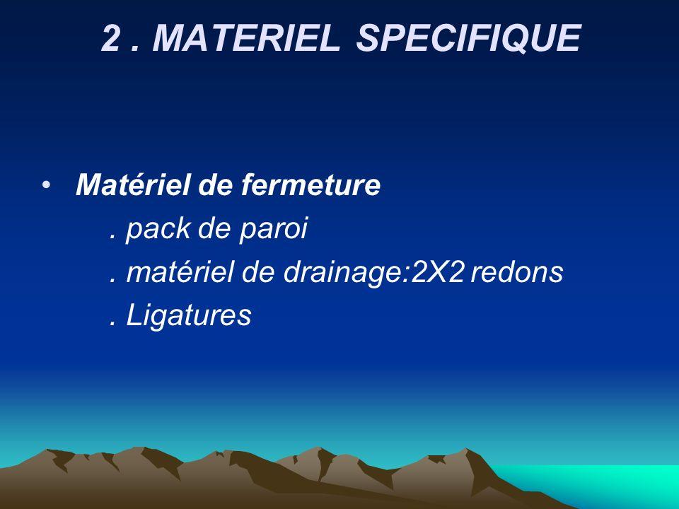 2. MATERIEL SPECIFIQUE Matériel de fermeture. pack de paroi. matériel de drainage:2X2 redons. Ligatures