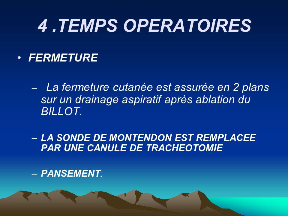 4.TEMPS OPERATOIRES FERMETURE – La fermeture cutanée est assurée en 2 plans sur un drainage aspiratif après ablation du BILLOT. –LA SONDE DE MONTENDON
