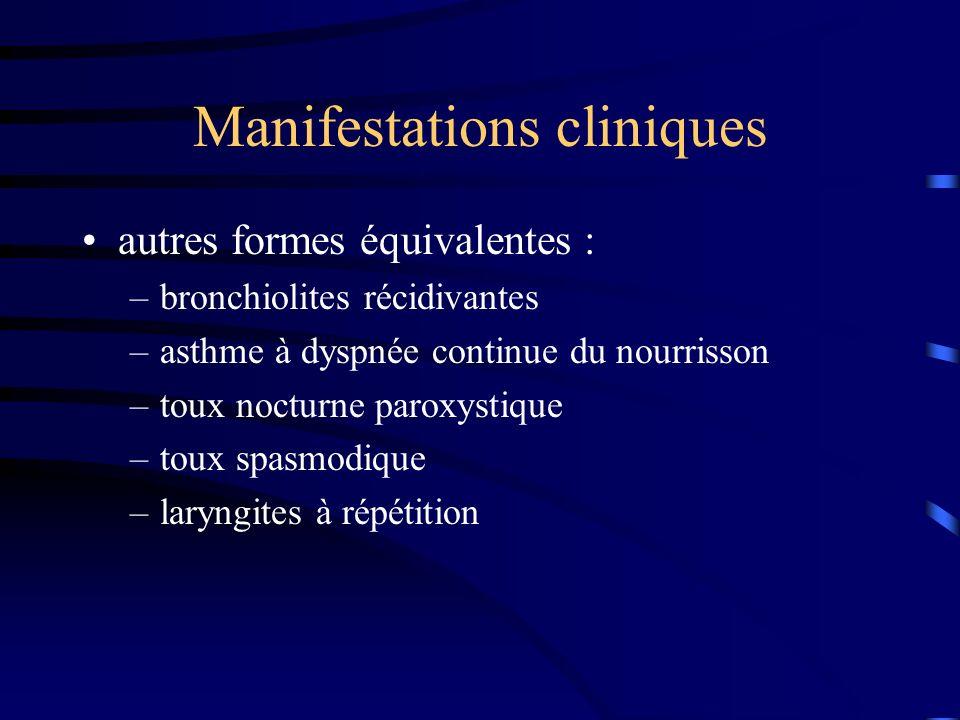 Manifestations cliniques autres formes équivalentes : –bronchiolites récidivantes –asthme à dyspnée continue du nourrisson –toux nocturne paroxystique –toux spasmodique –laryngites à répétition