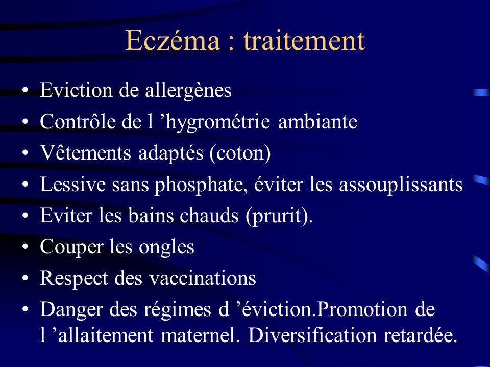 Eczéma : traitement Eviction de allergènes Contrôle de l hygrométrie ambiante Vêtements adaptés (coton) Lessive sans phosphate, éviter les assouplissants Eviter les bains chauds (prurit).
