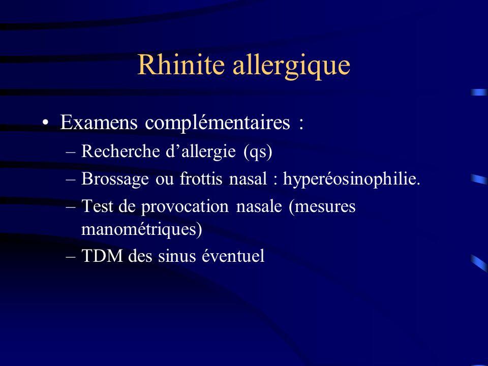 Rhinite allergique Examens complémentaires : –Recherche dallergie (qs) –Brossage ou frottis nasal : hyperéosinophilie.