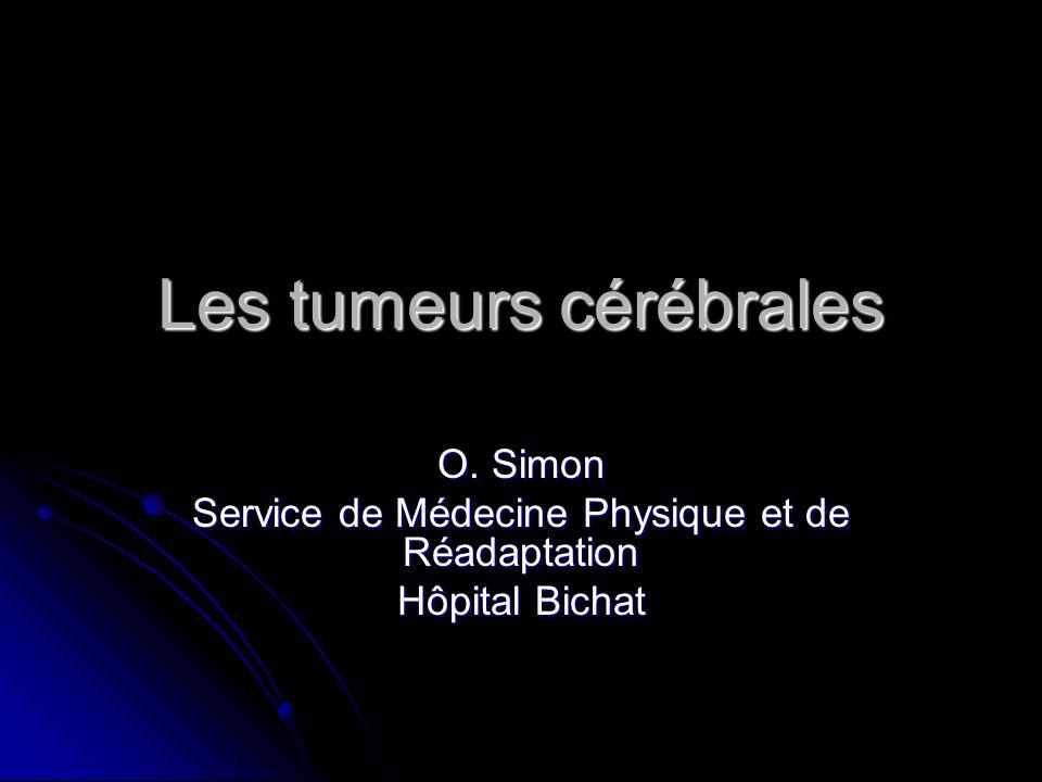 Les tumeurs cérébrales O. Simon Service de Médecine Physique et de Réadaptation Hôpital Bichat