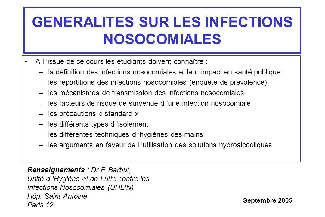 GENERALITES SUR LES INFECTIONS NOSOCOMIALES A l issue de ce cours les étudiants doivent connaître : –la définition des infections nosocomiales et leur