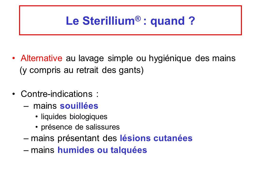 Le Sterillium ® : quand ? Alternative au lavage simple ou hygiénique des mains (y compris au retrait des gants) Contre-indications : – mains souillées