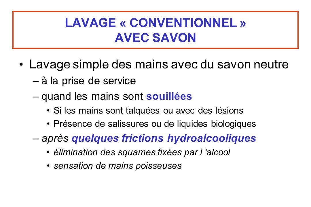 LAVAGE « CONVENTIONNEL » AVEC SAVON Lavage simple des mains avec du savon neutre –à la prise de service –quand les mains sont souillées Si les mains s