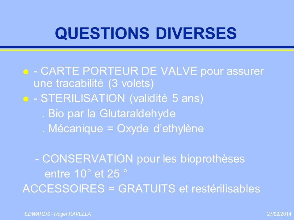 27/02/2014EDWARDS - Roger RAVELLA QUESTIONS DIVERSES l - CARTE PORTEUR DE VALVE pour assurer une tracabilité (3 volets) l - STERILISATION (validité 5