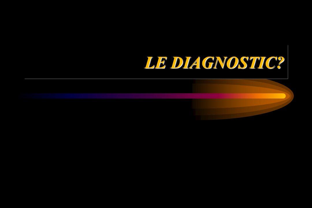 LE DIAGNOSTIC?