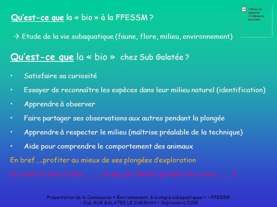 Présentation de la Commission « Environnement & biologie subaquatiques » – FFESSM – Club SUB GALATEE LE CHESNAY – Septembre 2009 Quest-ce que la « bio