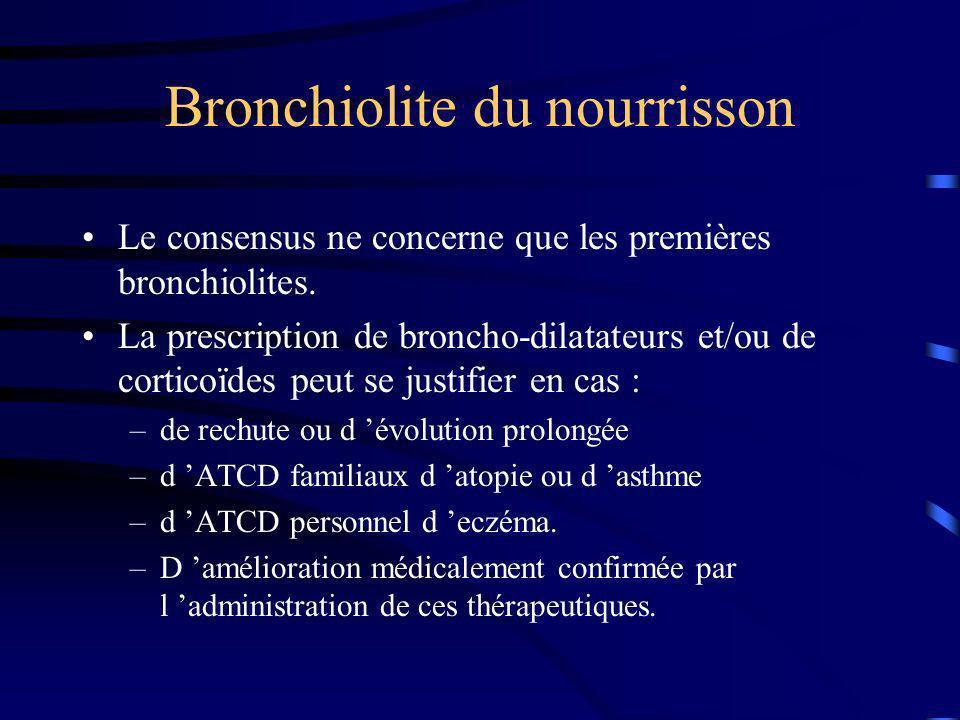 Bronchiolite du nourrisson Le consensus ne concerne que les premières bronchiolites. La prescription de broncho-dilatateurs et/ou de corticoïdes peut