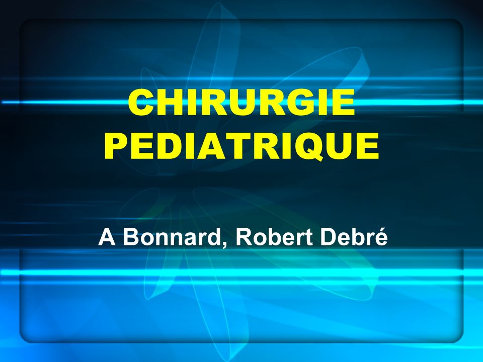 CHIRURGIE PEDIATRIQUE A Bonnard, Robert Debré