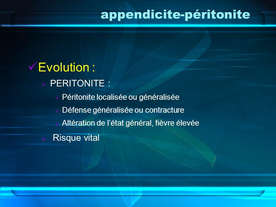 appendicite Examens complémentaires RADIOLOGIE : ASP, iléus, stercolithe échographie pour certains BIOLOGIE: HLPNN > 10000 /mm3, CRP BU