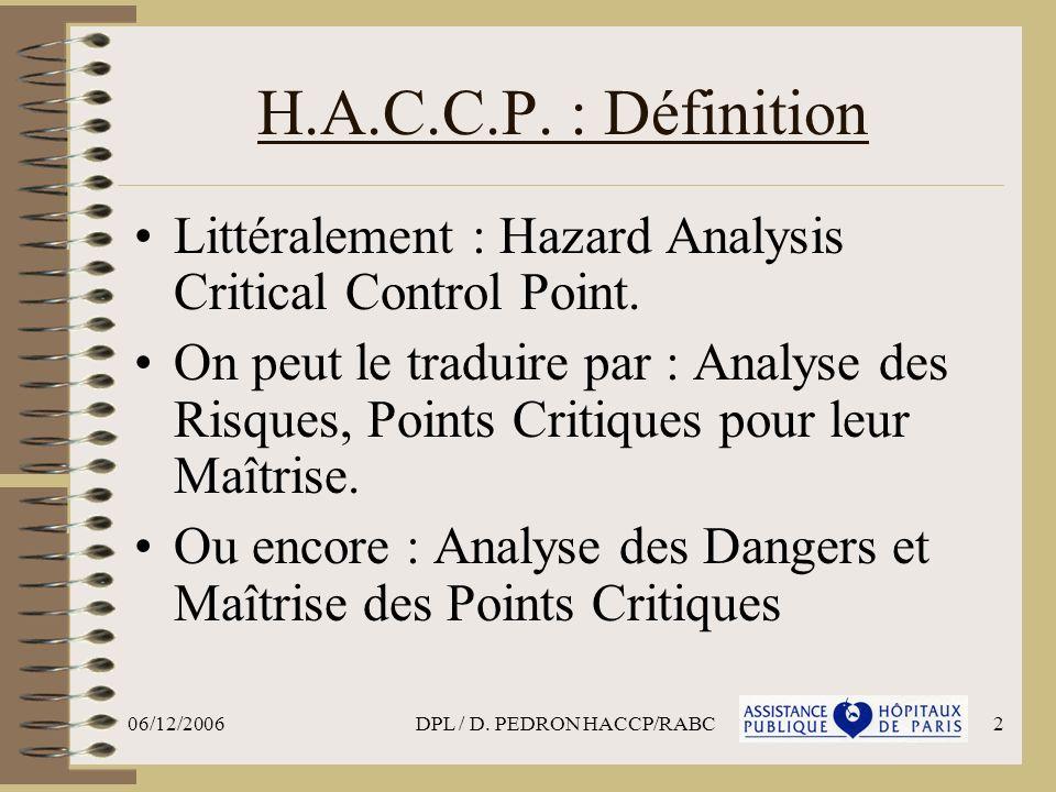 06/12/2006DPL / D. PEDRON HACCP/RABC2 H.A.C.C.P. : Définition Littéralement : Hazard Analysis Critical Control Point. On peut le traduire par : Analys