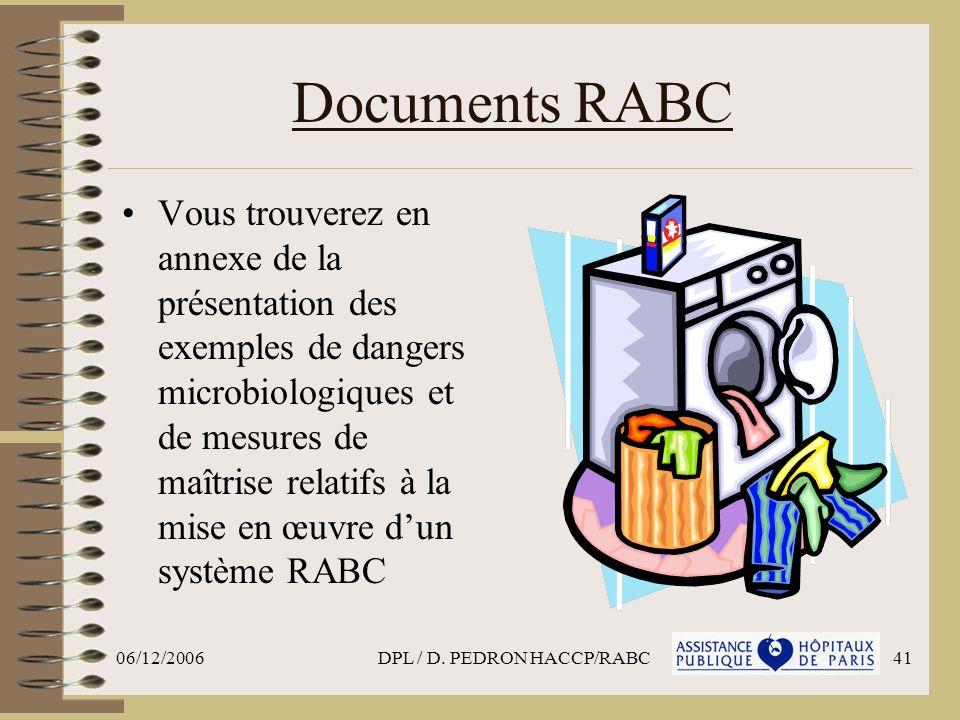 06/12/2006DPL / D. PEDRON HACCP/RABC41 Documents RABC Vous trouverez en annexe de la présentation des exemples de dangers microbiologiques et de mesur