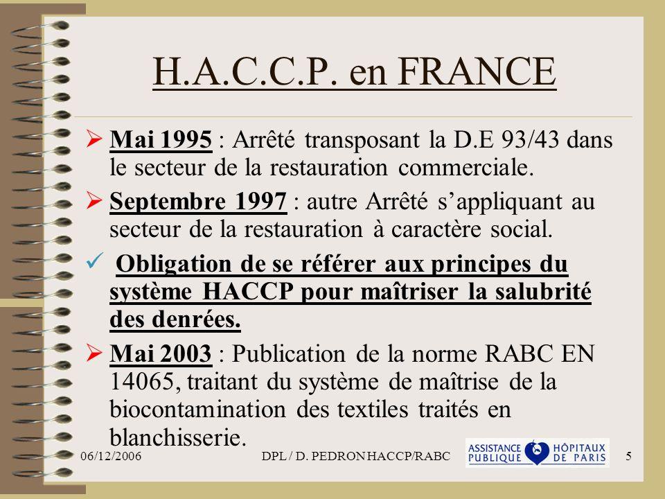 06/12/2006DPL / D. PEDRON HACCP/RABC5 H.A.C.C.P. en FRANCE Mai 1995 : Arrêté transposant la D.E 93/43 dans le secteur de la restauration commerciale.