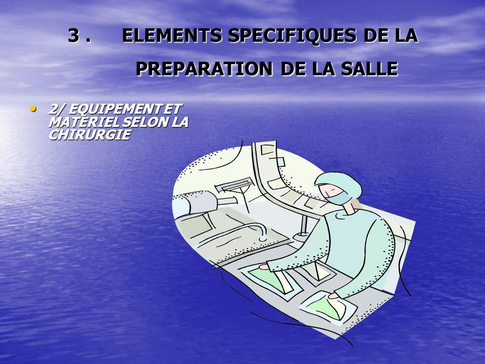3. ELEMENTS SPECIFIQUES DE LA PREPARATION DE LA SALLE 2/ EQUIPEMENT ET MATERIEL SELON LA CHIRURGIE 2/ EQUIPEMENT ET MATERIEL SELON LA CHIRURGIE