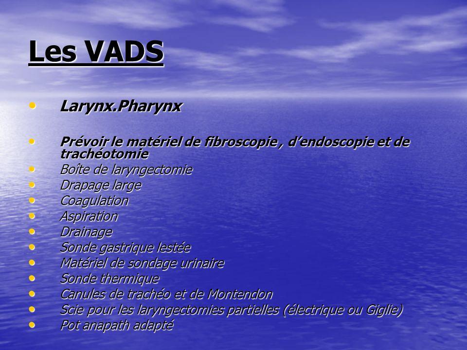 Les VADS Larynx.Pharynx Larynx.Pharynx Prévoir le matériel de fibroscopie, dendoscopie et de trachéotomie Prévoir le matériel de fibroscopie, dendosco