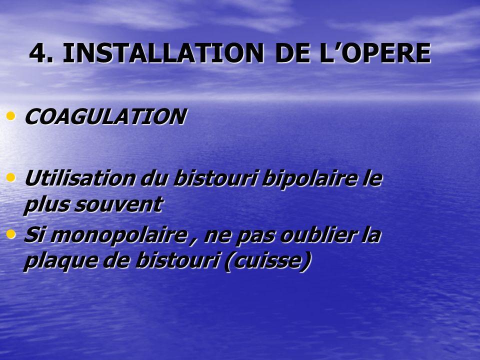 4. INSTALLATION DE LOPERE COAGULATION COAGULATION Utilisation du bistouri bipolaire le plus souvent Utilisation du bistouri bipolaire le plus souvent