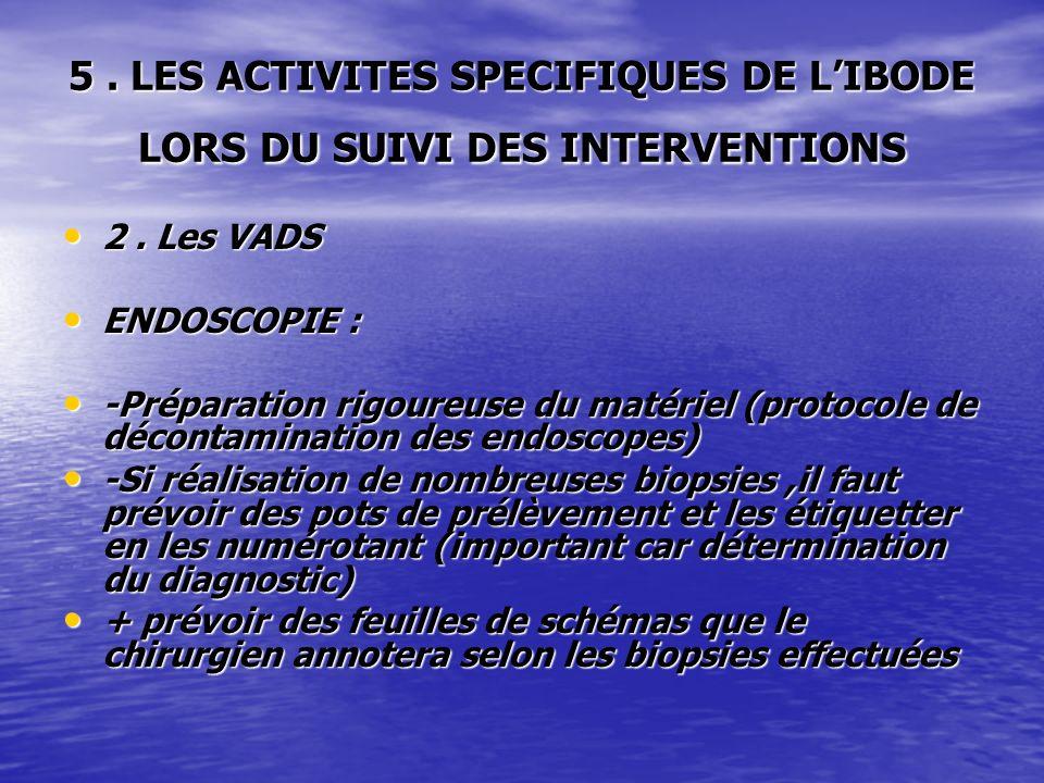 5. LES ACTIVITES SPECIFIQUES DE LIBODE LORS DU SUIVI DES INTERVENTIONS 2. Les VADS 2. Les VADS ENDOSCOPIE : ENDOSCOPIE : -Préparation rigoureuse du ma