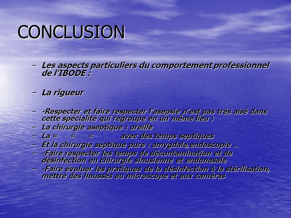 CONCLUSION –Les aspects particuliers du comportement professionnel de lIBODE : –La rigueur –-Respecter et faire respecter lasepsie nest pas très aisé