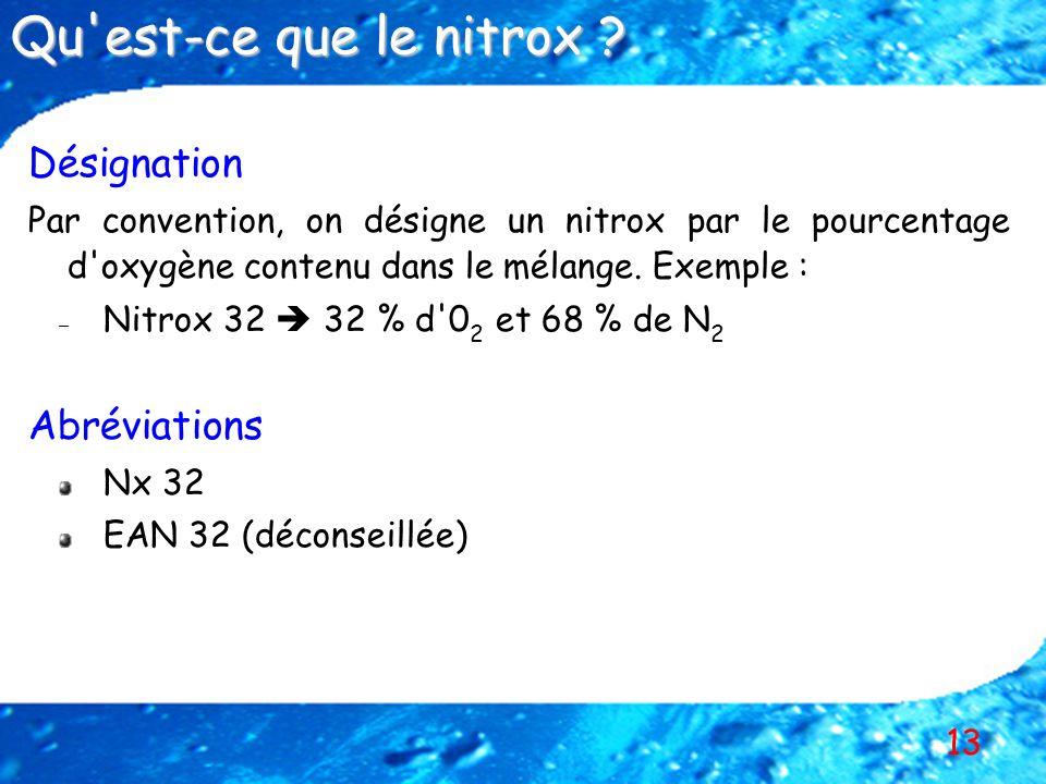 13 Désignation Par convention, on désigne un nitrox par le pourcentage d'oxygène contenu dans le mélange. Exemple : – – Nitrox 32 32 % d'0 2 et 68 % d