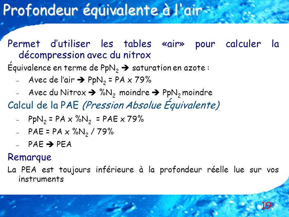 19 Permet dutiliser les tables «air» pour calculer la décompression avec du nitrox Équivalence en terme de PpN 2 saturation en azote : – – Avec de lai