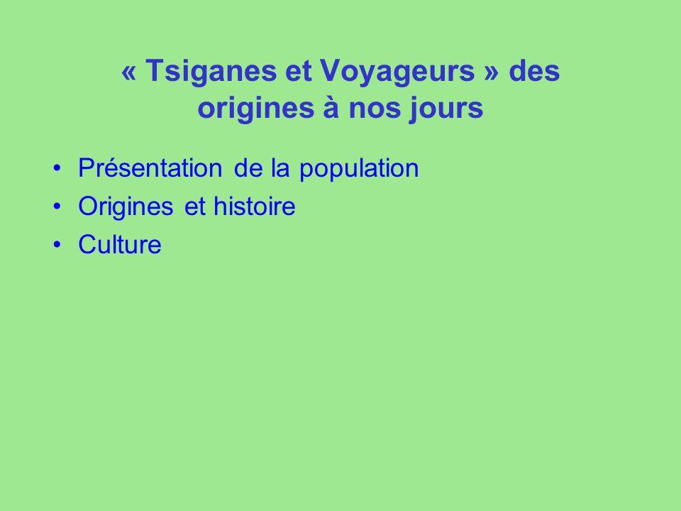 « Tsiganes et Voyageurs » des origines à nos jours Présentation de la population Origines et histoire Culture