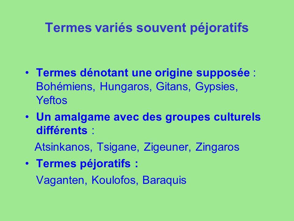 Termes variés souvent péjoratifs Termes dénotant une origine supposée : Bohémiens, Hungaros, Gitans, Gypsies, Yeftos Un amalgame avec des groupes cult